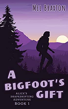 A Bigfoot's Gift: A Coming of Age Story (Alice's Shapeshifting Adventure  Book 1) - Kindle edition by Braxton, Mel. Children Kindle eBooks @  Amazon.com.