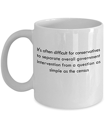 (It's often difficult for conservatives to separate overall government intervention from a question as simple as the census 11 oz Coffee Mug - A Cen )