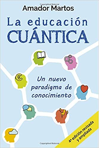 La educación cuántica: Un nuevo paradigma de conocimiento: Amazon.es: Amador Martos: Libros