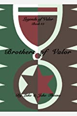 Brothers of Valor (Legends of Valor Book 2) Kindle Edition