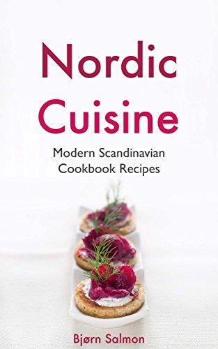Nordic Cuisine: Modern Scandinavian Cookbook Viking Diet Recipes for Appetizer, Main Course and Desserts - Norwegian, Danish, Swedish, Icelandic and Finnish Kitchen by Bjørn Salmon