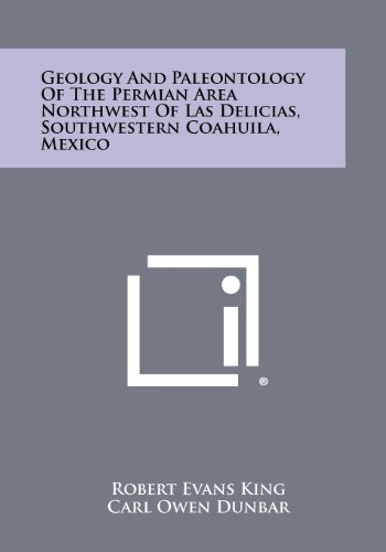 Geology and Paleontology of the Permian Area Northwest of Las Delicias, Southwestern Coahuila, Mexico