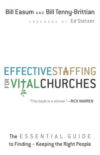 Effective Staffing For Vital Churches  The Essential Guide To Finding And Keeping The Right People
