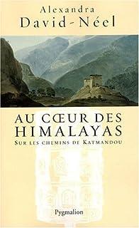 Au coeur des Himalayas : le Népal : sur les chemins de Katmandou, David-Néel, Alexandra