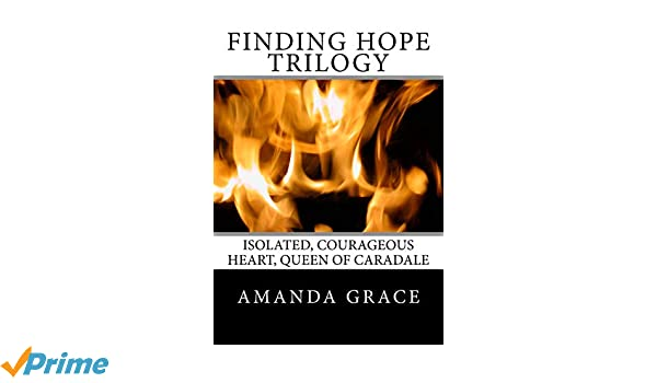 Finding Hope Trilogy: Isolated, Courageous Heart, Queen of