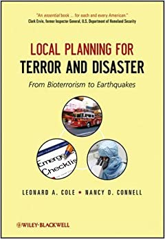 Local Planning for Terror and Disaster: From Bioterrorism to Earthquakes by Leonard A. Cole (2012-10-09)