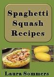 Spaghetti Squash Recipes (Superfoods Cookbook) (Volume 3)