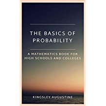 The Basics of Probability: A Mathematics Book for High Schools and Colleges