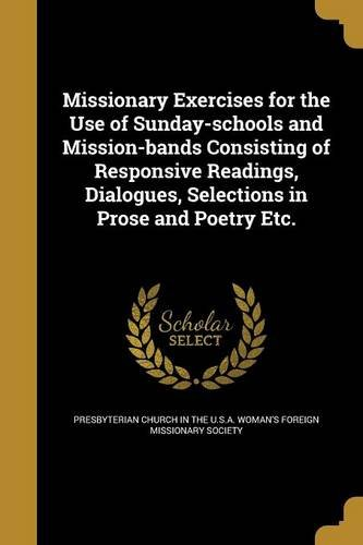 Download Missionary Exercises for the Use of Sunday-Schools and Mission-Bands Consisting of Responsive Readings, Dialogues, Selections in Prose and Poetry Etc. pdf epub