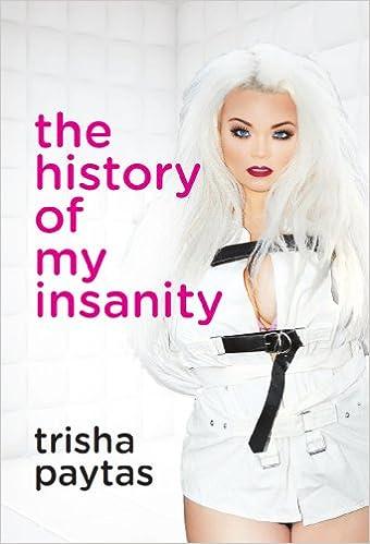 Amazon com: The History of My Insanity eBook: Trisha Paytas: Kindle