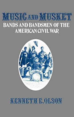 Music and Musket: Bands and Bandsmen of the American Civil War (Contributions to the Study of Music and Dance)