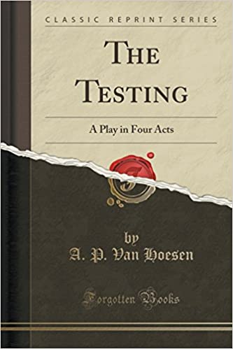 The Testing: A Play in Four Acts (Classic Reprint)