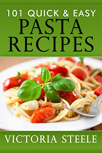 101 Quick & Easy Pasta Recipes by Victoria Steele