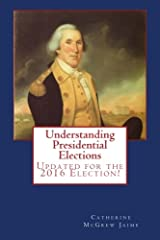 Understanding Presidential Elections: The Constitution, Caucuses, Primaries, Electoral College,  and More Paperback