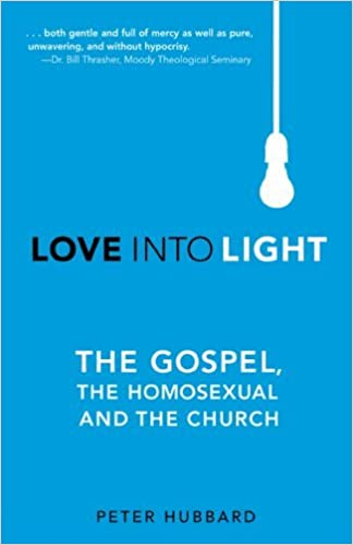 Book Love Into Light: The Gospel, The Homosexual and The Church by Peter Hubbard (2013-07-12)