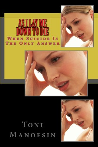 As I Lay Me Down To Die: When Suicide Is The Only Answer pdf epub