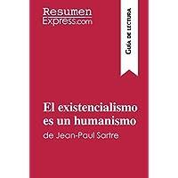 El existencialismo es un humanismo de Jean-Paul Sartre (Guía de lectura): Resumen Y Análisis Completo (Spanish Edition)