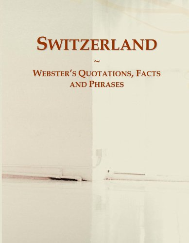 Switzerland: Webster's Quotations, Facts and Phrases...
