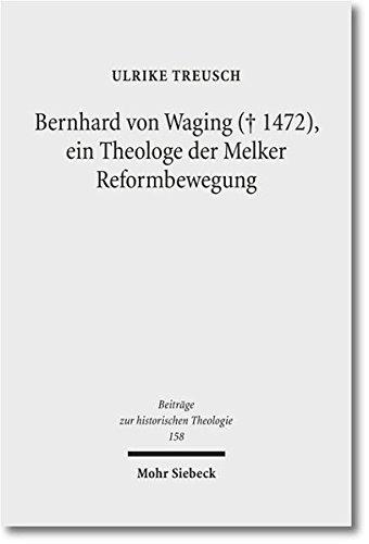 Bernhard Von Waging (+ 1472), Ein Theologe Der Melker Reformbewegung: Monastische Theologie Im 15. Jahrhundert?