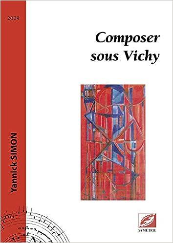 Composer Sous Vichy French Edition Simon Yannick 9782914373579 Amazon Com Books