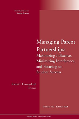 Managing Parent Partnerships: Maximizing Influence, Minimizing Interference, and Focusing on Student Success: New Directions for Student Services, Number 122