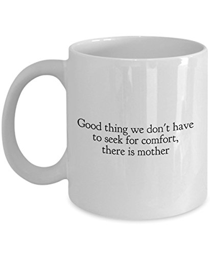 Funny Mug Good Thing We Don'T Have To Seek For Comfort, There Is Mother 11Oz Coffee Mug Funny Christmas Gift for Dad, Grandpa, Husband From Son, Daugh