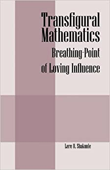 Book Transfigural Mathematics: Breathing-Point of Loving Influence by Shakunle Lere O (2010-06-29)
