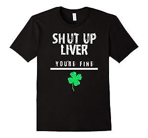 Shut Up Liver, Funny St. Patrick's Day Tshirt, Men, Women,