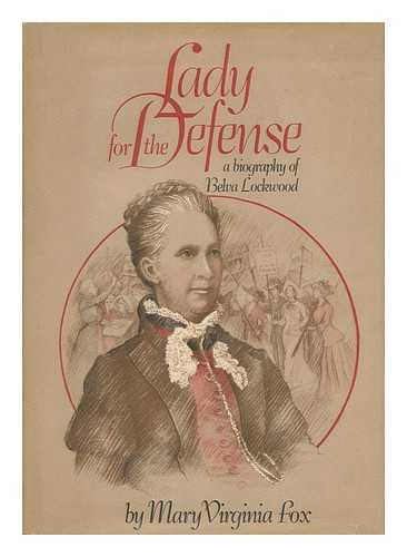 Lady for the Defense: A Biography of Belva Lockwood