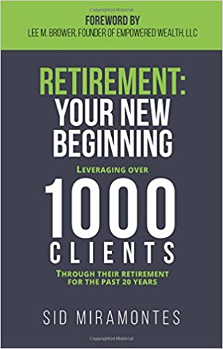 Retirement: Your New Beginning: Leveraging Over 1000 Clients Through Their Retirement for the Past 20 Years
