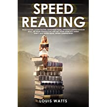 Speed Reading: Read Faster, Learn Faster, Remember More, Improve Comprehension Skills, Be More Productive and Get More Done in a Week! Don't Just Speed Read, Speed Comprehend! (Deep Learning Book 2)