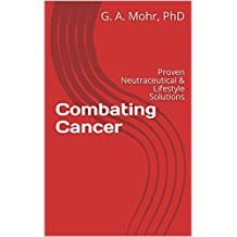 Combating Cancer: Proven Neutraceutical & Lifestyle Solutions