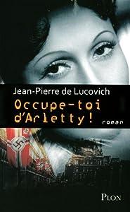 vignette de 'Occupe-toi d'Arletty ! (Jean-Pierre de Lucovich)'