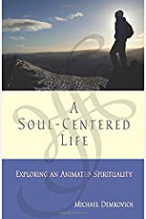 Soul-Centered Life: Exploring an Animated Spirituality Paperback