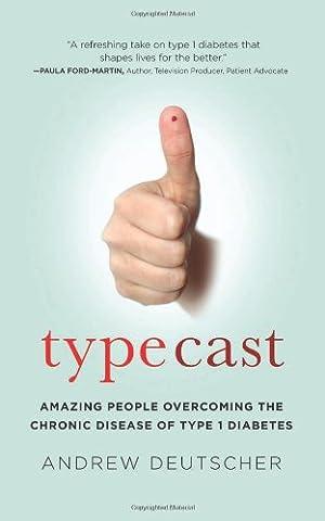 Typecast: Amazing People Overcoming the Chronic Disease of Type 1 Diabetes (Amazing People)