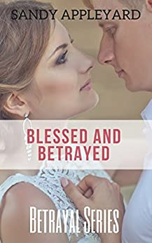 Blessed and Betrayed (Betrayal Series Book 1) by [Appleyard, Sandy]