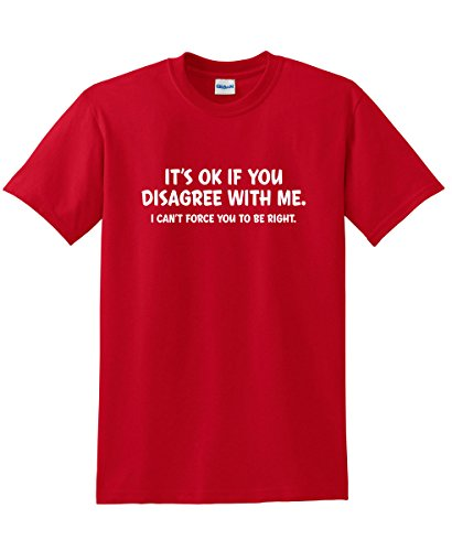 It's Ok If You Disagree with Me I Can't Force Funny T-Shirt L Red