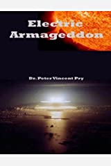 Electric Armageddon: Civil-Military Preparedness For An Electromagnetic Pulse Catastrophe by Dr. Peter Vincent Pry (2013-02-15) Paperback