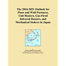 The 2016-2021 Outlook for Floor and Wall Furnaces, Unit Heaters, Gas-Fired Infrared Heaters, and Mechanical Stokers in Japan