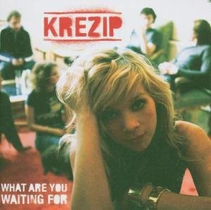 Krezip - What Are You Waiting For By Krezip - Zortam Music