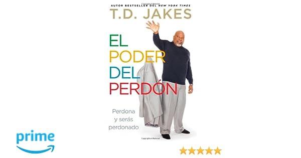 El poder del perdón: Perdona y serás perdonado (Atria Espanol) (Spanish Edition): T.D. Jakes: 9781476725383: Amazon.com: Books