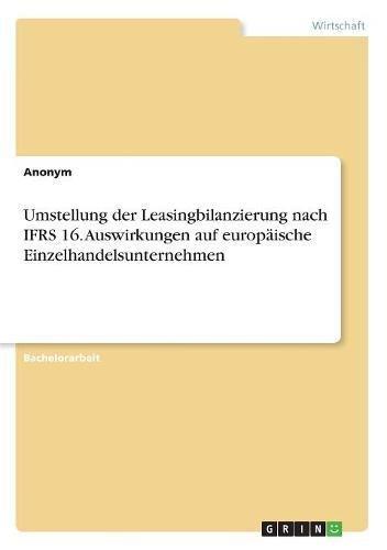 Download Umstellung Der Leasingbilanzierung Nach Ifrs 16. Auswirkungen Auf Europäische Einzelhandelsunternehmen (German Edition) pdf epub