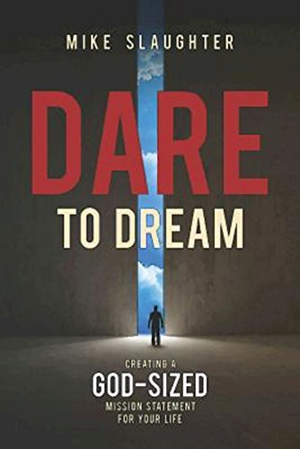 Dare to Dream: Creating a God-Sized Mission Statement for Your Life (Dare to Dream series)