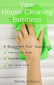 Your House Cleaning Business, A Blueprint For Success by [Williams, Wendy]
