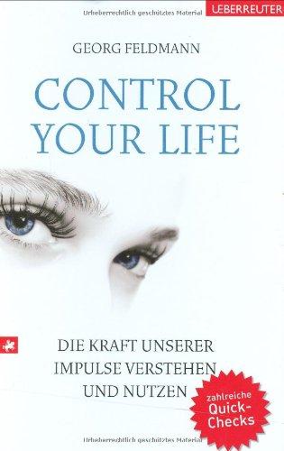 Control Your Life: Die Kraft unserer Impulse verstehen und nutzen