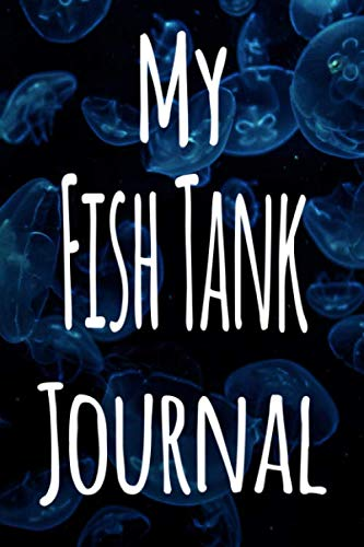 My Fish Tank Journal: The perfect gift for the fish keeper in your life - 119 page lined journal!