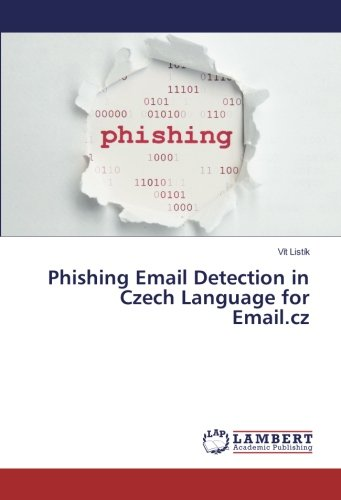 Phishing Email Detection in Czech Language for Email.cz by LAP LAMBERT Academic Publishing