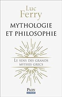 Mythologie et philosophie : le sens des grands mythes grecs, Ferry, Luc