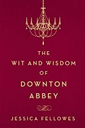 Jessica Fellowes: The Wit and Wisdom of Downton Abbey (Hardcover); 2015 Edition