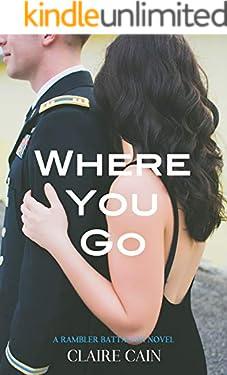 Where You Go: A Sweet Military Romance (The Rambler Battalion Series Book 1)